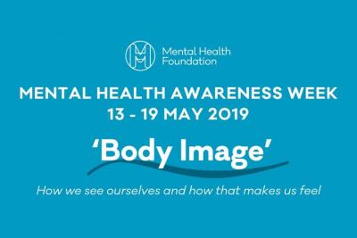 This year's Mental Health Awareness Week, led by the Mental Health Foundation, is themed around Body Image - how we think and feel about our bodies